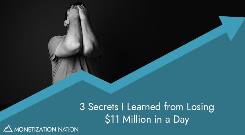 1. 3 Secrets I Learned from Losing $11 Million in a Day