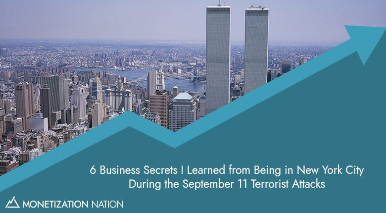 6 business secrete I learned from being in New York City during the September 11 terrorist attacks