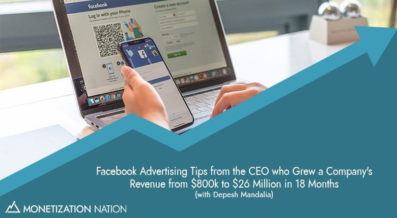 21. Facebook Advertising Tips from the CEO who Grew a Company's Revenue from $800k to $26 Million in 18 Months