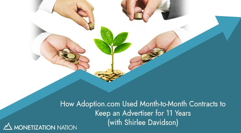 23. How Adoption.com Used Month-to-Month Contracts to Keep an Advertiser for 11 Years