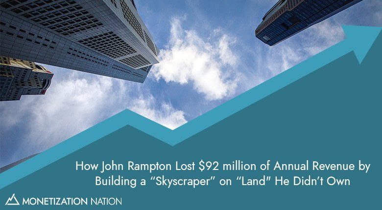 """9. How John Rampton Lost $92 million of Annual Revenue by Building a """"Skyscraper"""" on """"Land"""" He Didn't Own"""