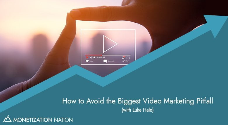 19. How to Avoid the Biggest Video Marketing Pitfall