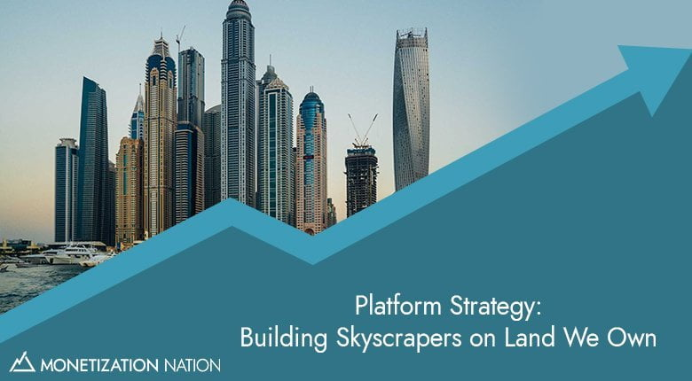18. Platform Strategy: Building Skyscrapers on Land We Own