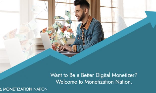 3. Want to Be a Better Digital Monetizer?