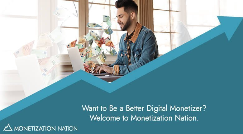 Want to Be a Better Digital Monetizer
