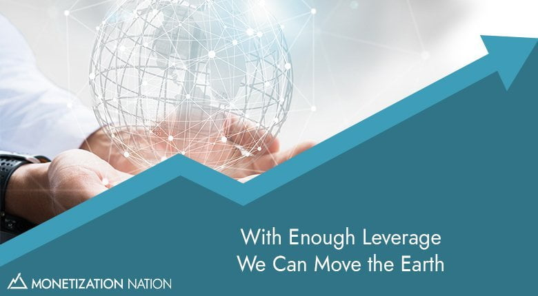 13. With Enough Leverage We Can Move the Earth