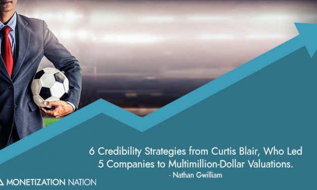 6 Credibility Strategies from Curtis Blair, Who Led 5 Companies to Multimillion-Dollar Valuations