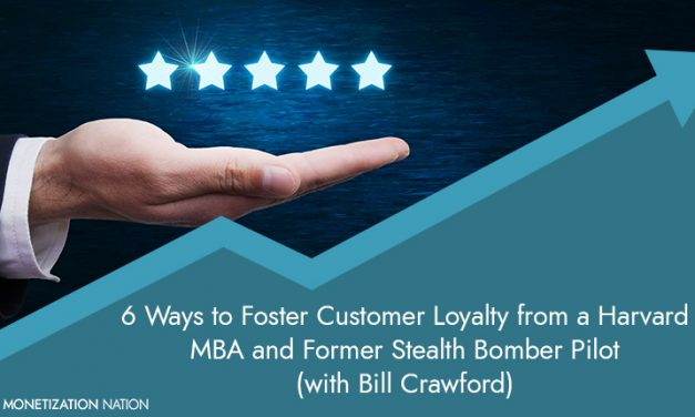 40. 6 Ways to Foster Customer Loyalty from a Harvard MBA and Former Stealth Bomber Pilot