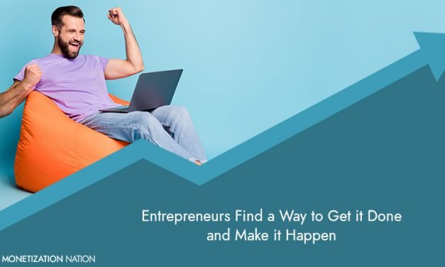 Entrepreneurs Find a Way to Get it Done and Make it Happen