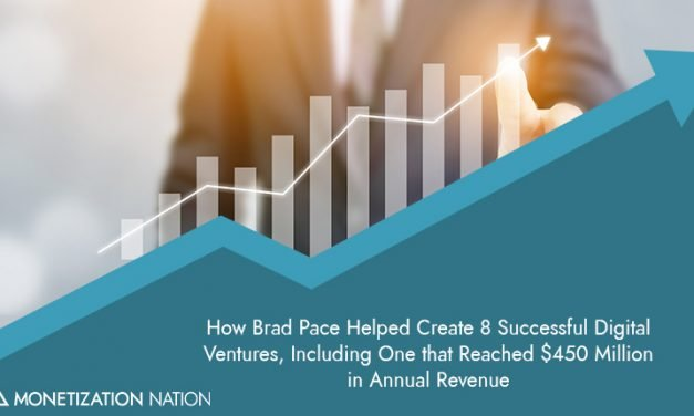 42. How Brad Pace Helped Create 8 Successful Digital Ventures, Including One that Reached $450 Million in Annual Revenue