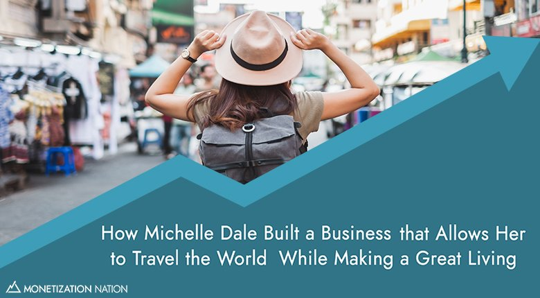 34. How Michelle Dale Built a Business that Allows Her to Travel the World While Making a Great Living