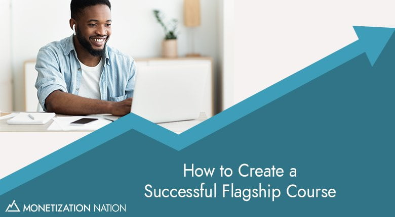 25. 8 Steps to Create a Successful Flagship Course