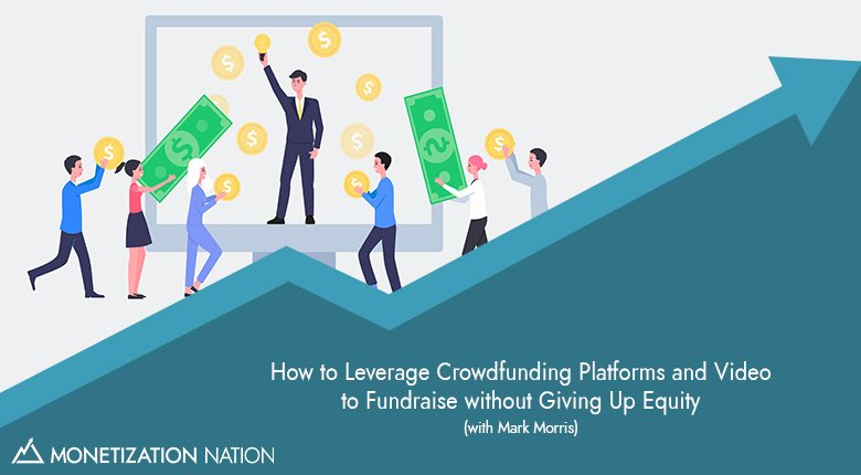 37. How to Leverage Crowdfunding Platforms and Video to Fundraise without Giving Up Equity