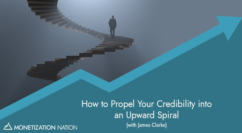 53. How to Propel Your Credibility into an Upward Spiral