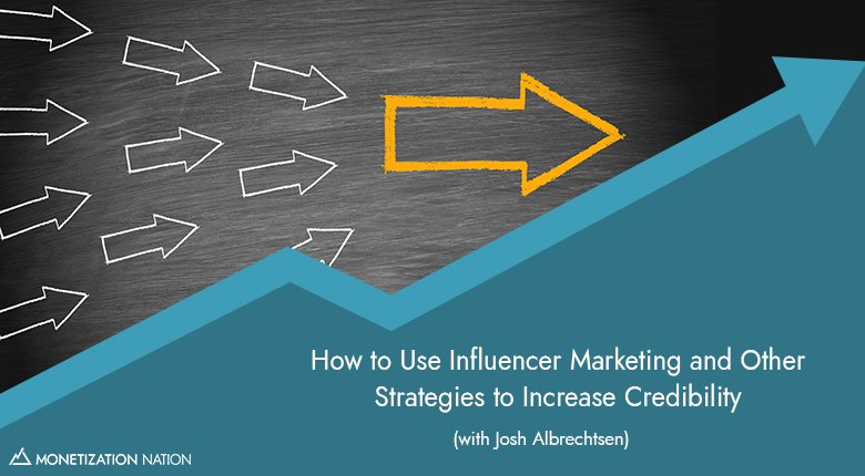 55. How to Use Influencer Marketing and Other Strategies to Increase Credibility