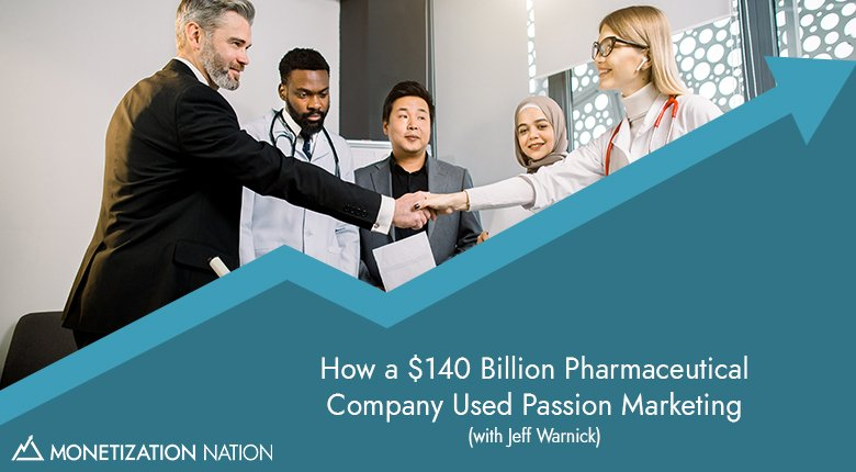 67. How a $140 Billion Pharmaceutical Company Used Passion Marketing