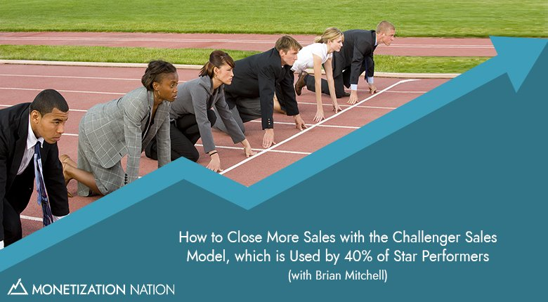 75. How to Close More Sales with the Challenger Sales Model, which is used by 40% of Star Performers