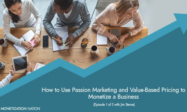 82. How to Use Passion Marketing and Value-Based Pricing to Monetize a Business