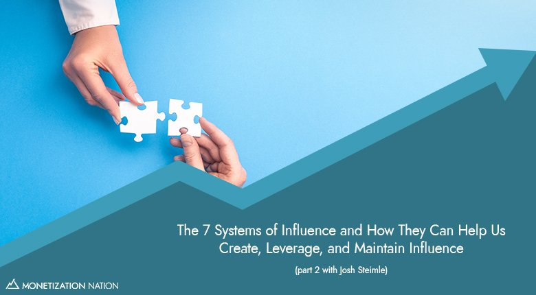 62. The 7 Systems of Influence and How They Can Help Us Create, Leverage, and Maintain Influence
