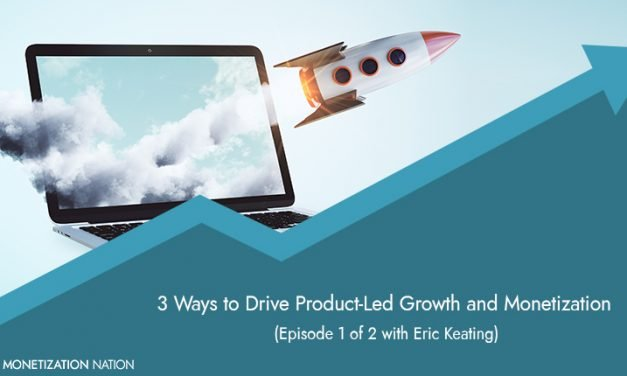 106. 3 Ways to Drive Product-Led Growth and Monetization