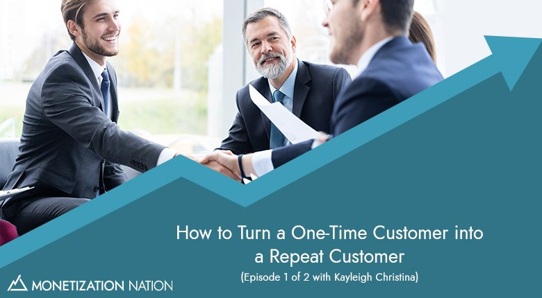 112. How to Turn a One-Time Customer into a Repeat Customer