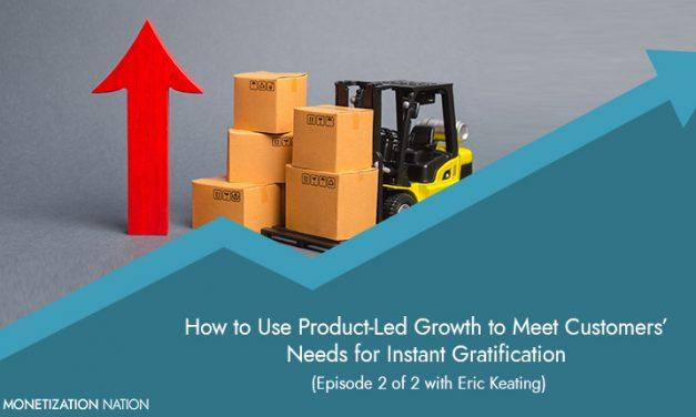 107. How to Use Product-Led Growth to Meet Customers' Needs for Instant Gratification