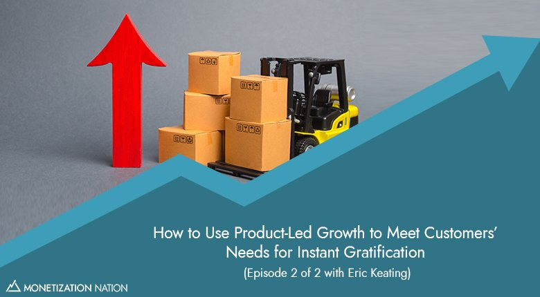 How to Use Product-Led Growth to Meet Customers' Needs for Instant Gratification