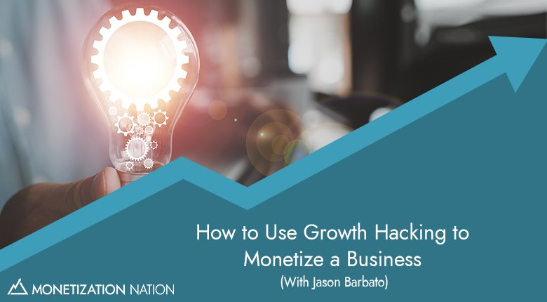 How to Use Growth Hacking to Monetize a Business