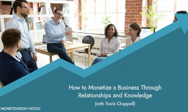 110. How to Monetize a Business Through Relationships and Knowledge