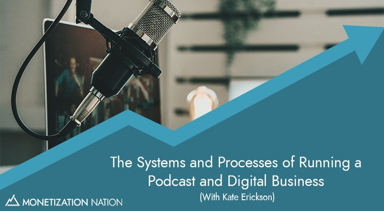 The Systems and Processes of Running a Podcast and Digital Business
