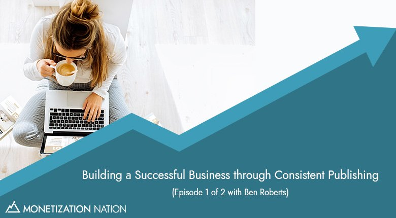 Building a Successful Business through Consistent Publishing