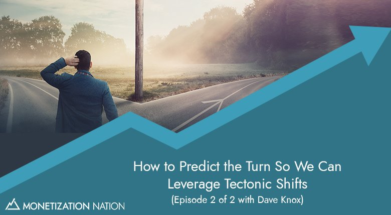 119. How to Predict the Turn So We Can Leverage Tectonic Shifts