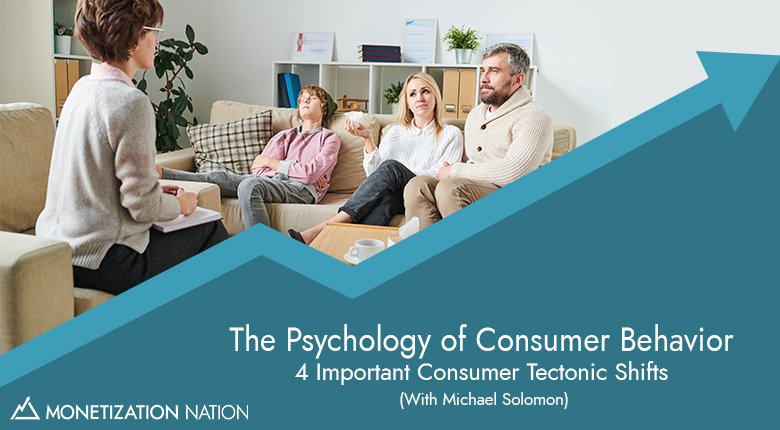 The Psychology of Consumer Behavior: 4 Important Consumer Tectonic Shifts