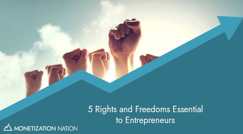 5 Rights and Freedoms Essential to Entrepreneurs