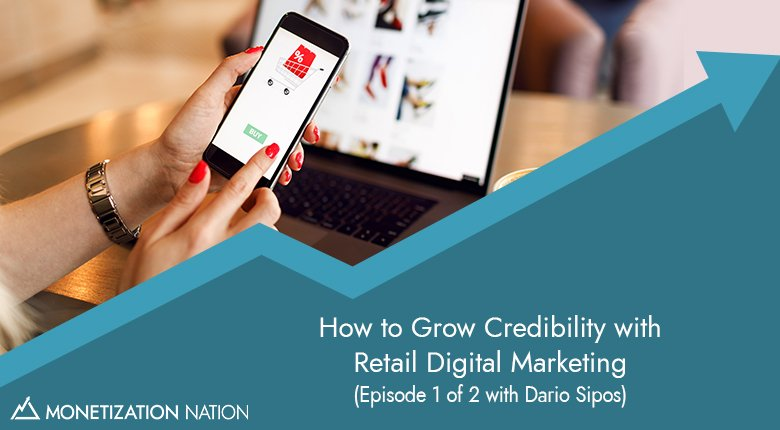 How to Grow Credibility with Retail Digital Marketing