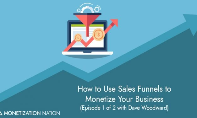 160. How to Use Sales Funnels to Monetize Your Business