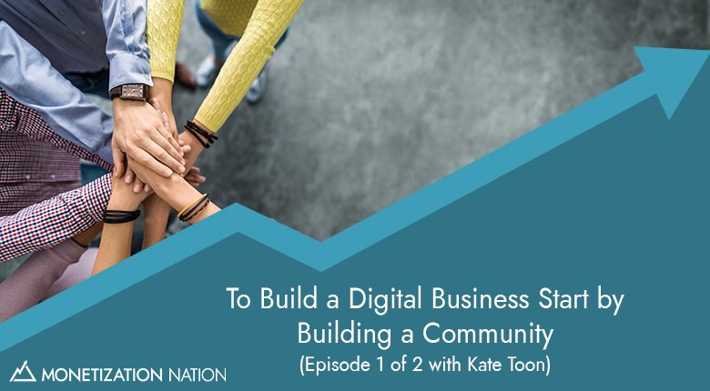 To Build a Digital Business Start by Building a Community