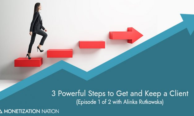 3 Powerful Steps to Get and Keep a Client