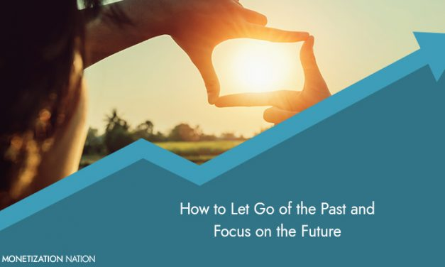 How to Let Go of the Past and Focus on the Future