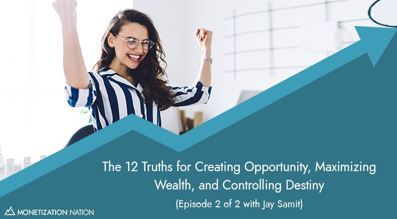 The 12 Truths for Creating Opportunity, Maximizing Wealth, and Controlling Destiny