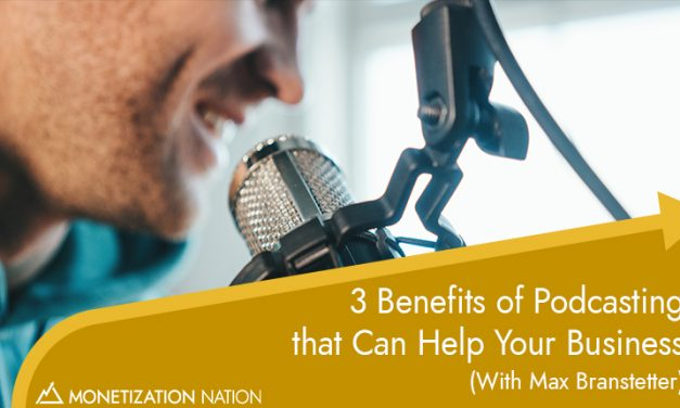 3 Benefits of Podcasting that Can Help Your Business (with Max Branstetter)